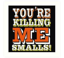 You're Killing Me Smalls Art Print
