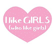 I like GIRLS who like girls Photographic Print