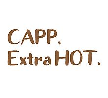 Capp. Extra HOT. (coffee order) Photographic Print