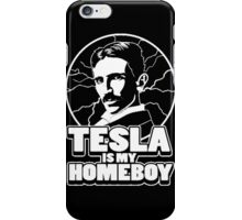 Tesla is my homeboy iPhone Case/Skin