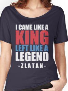 I came Like A king , left like a legend - Zlatan Women's Relaxed Fit T-Shirt