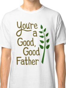 Good Good Father Classic T-Shirt