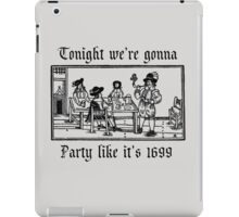 Tonight we're gonna party like it's 1699 iPad Case/Skin