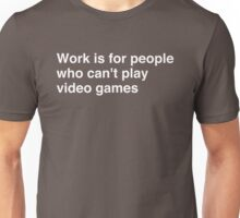 Work is for people who can't play video games Unisex T-Shirt