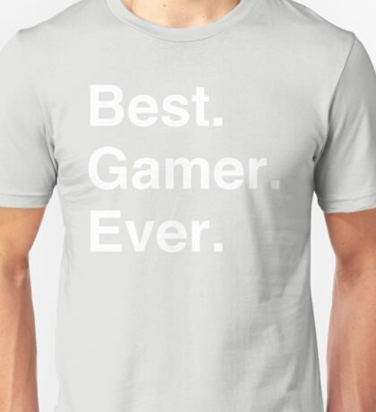 Best. Gamer. Ever. Unisex T-Shirt