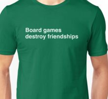 Board games destroy friendships Unisex T-Shirt