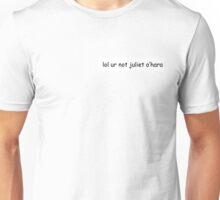 lol ur not Juliet O'Hara  Unisex T-Shirt