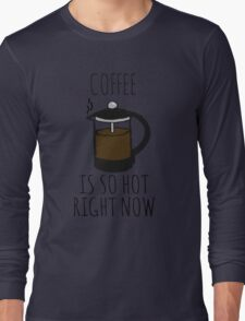 COFFEE IS SO HOT RIGHT NOW Long Sleeve T-Shirt