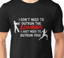 I Don't Need To Out Run the Zombies Unisex T-Shirt