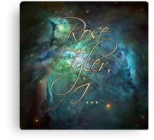 Rose Tyler, I.... Canvas Print