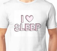 I love sleep Unisex T-Shirt
