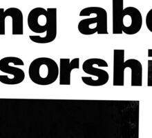 The Worst Thing About Censorship is ██ ████ (w) Sticker