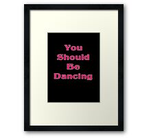 You Should Be Dancing - Get on the Dance Floor T-Shirt Framed Print