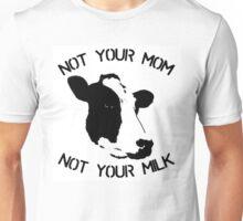 Not your mum, not your milk Unisex T-Shirt