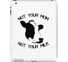 Not your mum, not your milk iPad Case/Skin