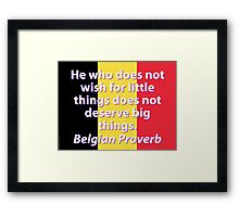 He Who Does Not Wish - Belgian Proverb Framed Print