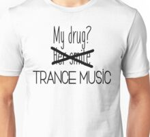 Trance music is my drug. Unisex T-Shirt