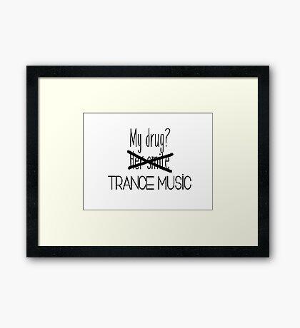 Trance music is my drug. Framed Print
