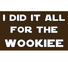 I Did It All For The Wookiee Photographic Print