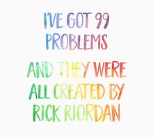 I've Got 99 Problems - And They Were All Created By Rick Riordan Unisex T-Shirt
