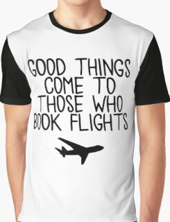 Travel - Good things come to those who book flights Graphic T-Shirt
