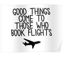 Travel - Good things come to those who book flights Poster