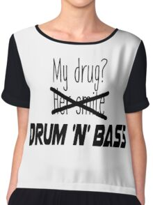 DnB is my drug. Chiffon Top