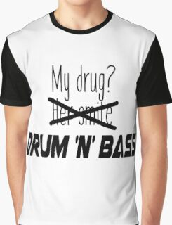 DnB is my drug. Graphic T-Shirt