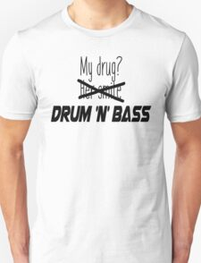 DnB is my drug. Unisex T-Shirt