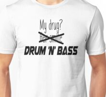 DnB is my drug. Unisex T-Shirt