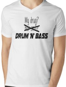 Drum and bass is my drug. Mens V-Neck T-Shirt