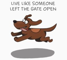 Live like someone left the gate open Kids Tee