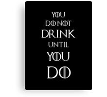 Game of thrones Tyrion Lannister You do not drink until you do Canvas Print