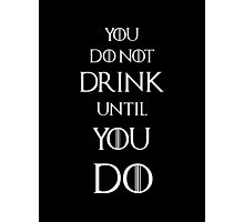 Game of thrones Tyrion Lannister You do not drink until you do Photographic Print