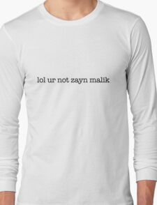 lol ur not zayn malik Long Sleeve T-Shirt