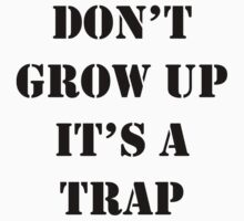 Don't Grow Up It's A Trap, Funny Quotes One Piece - Long Sleeve