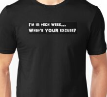 I'm in tech week...what's YOUR excuse? Unisex T-Shirt