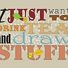 I just want to drink tea and draw stuff by Diana-Lee Saville