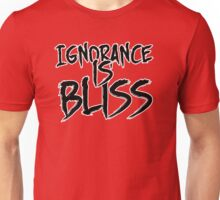 Ignorance is Bliss Unisex T-Shirt