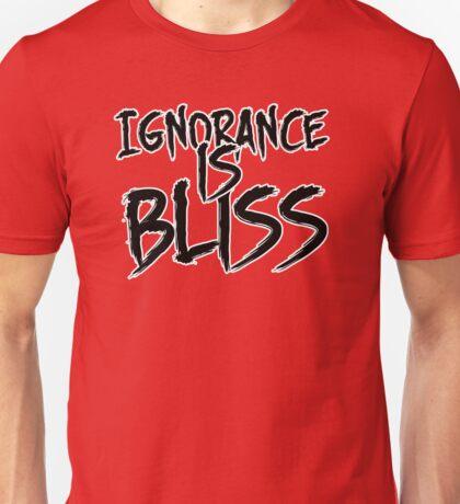 Ignorance is Bliss Unisex T-Shirt