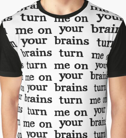 Your Brains Turn Me On Graphic T-Shirt
