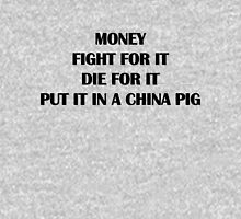 Money: Fight For It, Die For It. Put it in a China Pig. Unisex T-Shirt