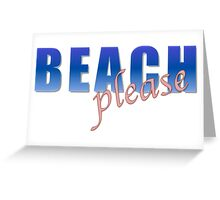 BEACH please Greeting Card
