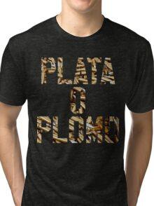 Plata o Plomo Tri-blend T-Shirt