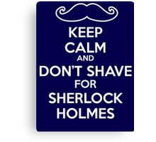 Keep calm and don't shave for Sherlock Holmes Canvas Print