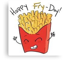 Happy Fry-day! Canvas Print