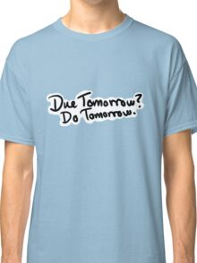 Due Tomorrow? Do Tomorrow. Floral Background Classic T-Shirt