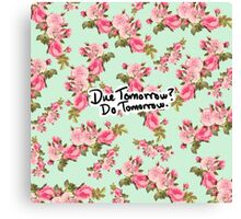 Due Tomorrow? Do Tomorrow. Floral Background Canvas Print