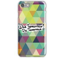 Due Tomorrow? Do Tomorrow. Geometric Background iPhone Case/Skin