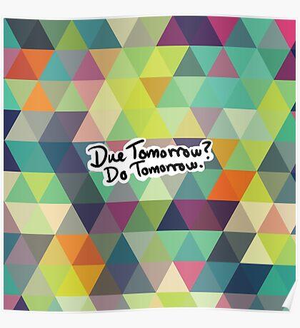 Due Tomorrow? Do Tomorrow. Geometric Background Poster